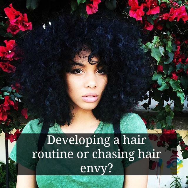 Developing a hair routine or chasing hair envy?