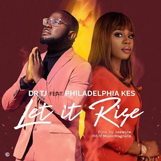 Let it Rise – Dr TJ Ft. Philadephia Kes