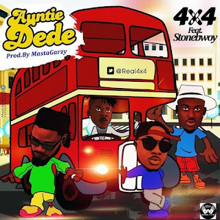 LYRICS : 4x4 - Auntie Dede ft Stonebwoy