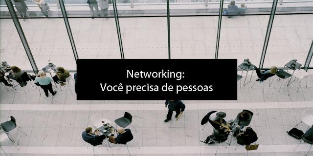 Networking: Você precisa de pessoas