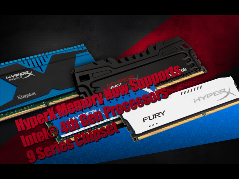 Kingston's HyperX Memory Now Supports New Intel® 4th Gen CPU & 9 Series Chipset 3