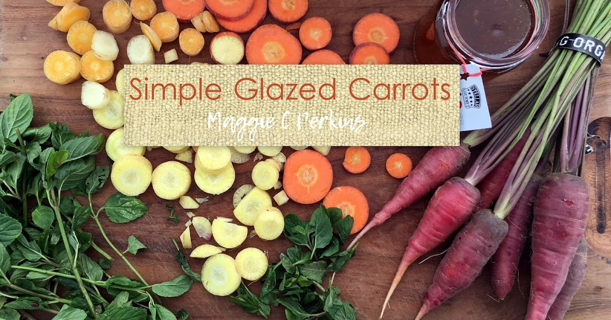 ... Farm: FARMERS MARKET FAVORITE | Simple Glazed Carrots | Maggie Perkins