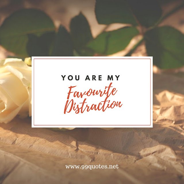You are my favorite distraction.