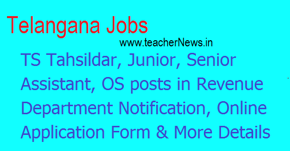 TS Tahsildar, Junior, Senior Assistant, OS posts in Revenue Department Notification