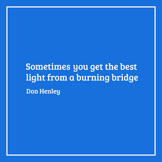Sometimes you get the best light from a burning bridge; sweat today smile tomorrow quotes Kwikk
