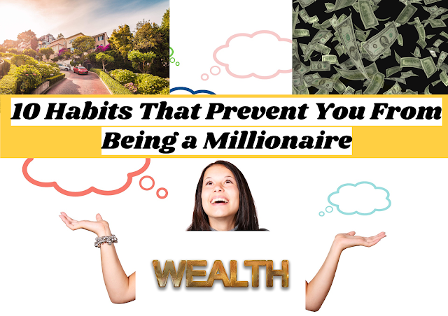 10 habits that prevent you from being a millionaire