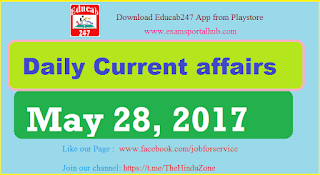 Daily Current affairs -  May 28th, 2017 for all competitive exams