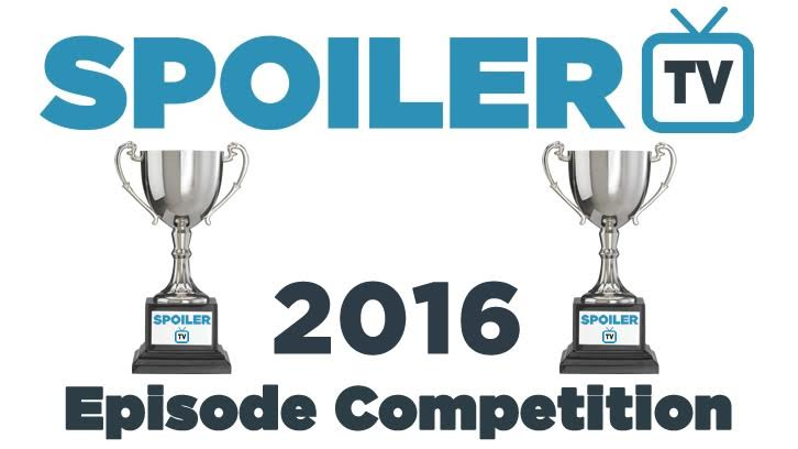 The SpoilerTV 2016 Episode Competition - Nominations now closed