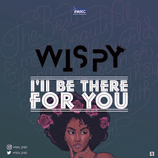 New Music: Wispy - I'll Be There For You | @wispy_papi)