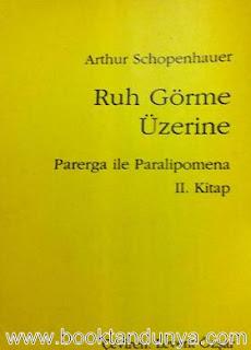 Arthur Schopenhauer - Ruh Görme Üzerine * Parerga Und Paralipomena