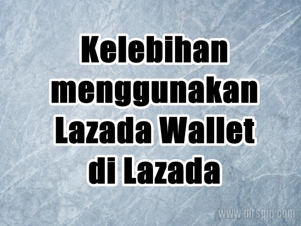 Kelebihan menggunakan Lazada Wallet di Lazada