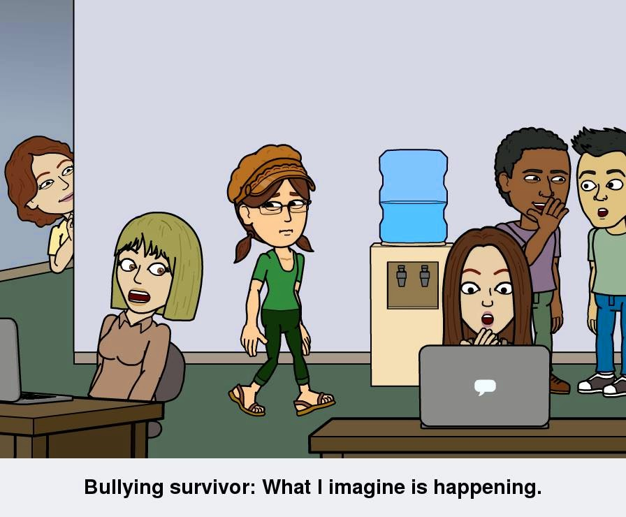 "Cartoon illustration: Adults direct types of bullying toward Cynthia Parkhill's Bitstrips avatar. A woman stares at her from around the corner. One man talks behind his hand to a listener, who has a shocked look on his face. A woman with a disbelieving expression looks at her computer while a woman in the desk next to her looks over. The caption reads, ""Bullying survivor: What I imagine is happening."""