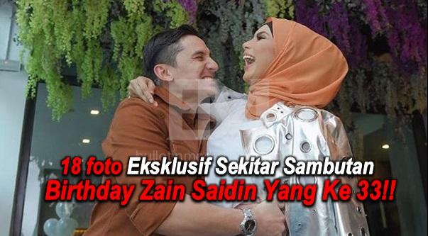 KEMERIAHAN TIADA TANDINGAN!! Jom tengok 18 foto Eksklusif Sekitar Sambutan Birthday Zain Saidin Yang Ke 33!!