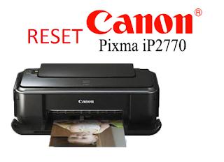 Cara Reset Printer Canon PIXMA IP2770/IP2700 Dengan Cara Mudah Ini