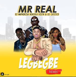 VIDEO: Mr Real – Legbegbe (Remix) ft. DJ Maphorisa, Niniola, Vista & DJ Catzico