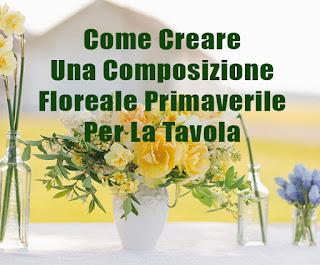 Come Creare Una Composizione Floreale Primaverile Per La Tavola