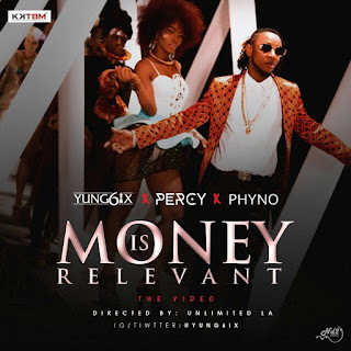 "VIDEO: Yung6ix - ""Money Is Relevant"" Ft. Percy & Phyno"
