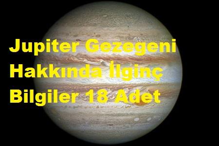 Jupiter Gezegeni Hakkında İlginç Bilgiler 18 Adet