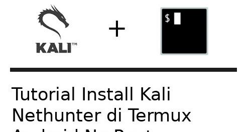 Cara Install Kali Nethunter di Termux Android No Root | MaxRooted