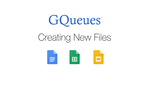Work Faster by Creating Google Docs, Sheets and Slides in GQueues