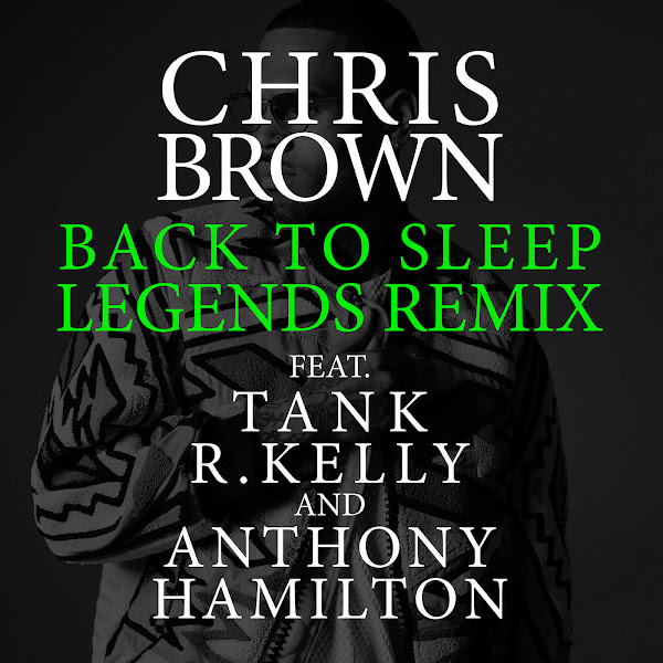 Chris Brown - Back To Sleep (Legends Remix) [feat. Tank, R. Kelly & Anthony Hamilton] - Single Cover