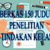 BERKAS 150 JUDUL PENELITIAN TINDAKAN KELAS ( PTK )  LENGKAP DAN  SEDERHANA
