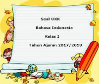Soal UKK / UAS Bahasa Indonesia Kelas 1 Semester 2 Terbaru Tahun Ajaran 2017/2018