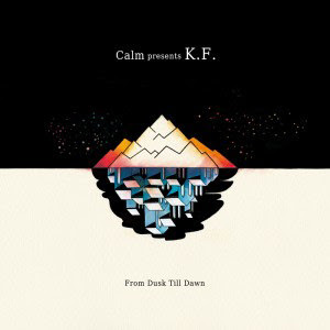 calm presents K.F. From Dusk Till Dawn