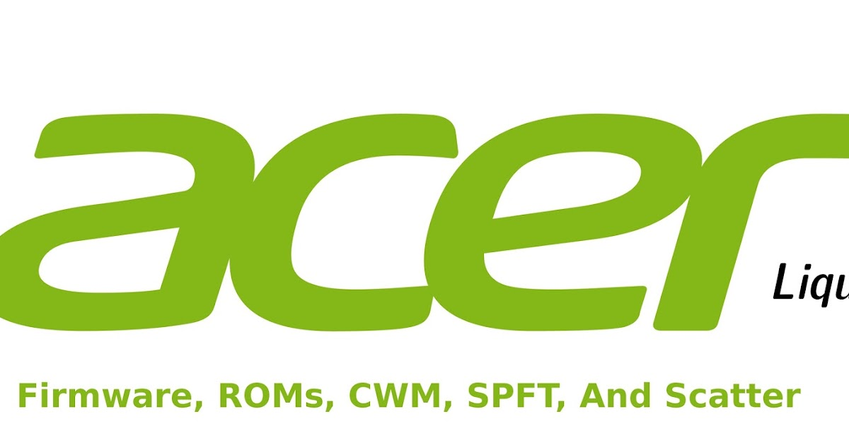 Download Firmware, CWM/TWRP, ROMs, SP Flash Tool, Scatter Acer