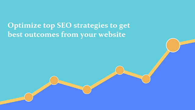 Optimize top SEO strategies to get best outcomes from your website