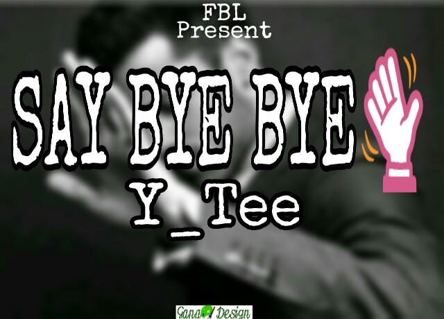 Say bye bye Music   By Y_Tee
