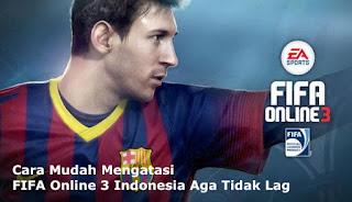 Cara Mudah Mengatasi FIFA Online 3 Indonesia Agar Tidak Lag