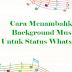 Cara Menambahkan Background Musik untuk Status WhatsApp