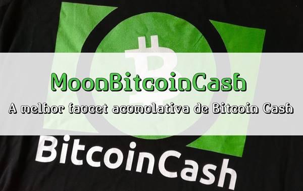 MoonBitcoinCash a melhor faucet acumulativa de Bitcoin Cash