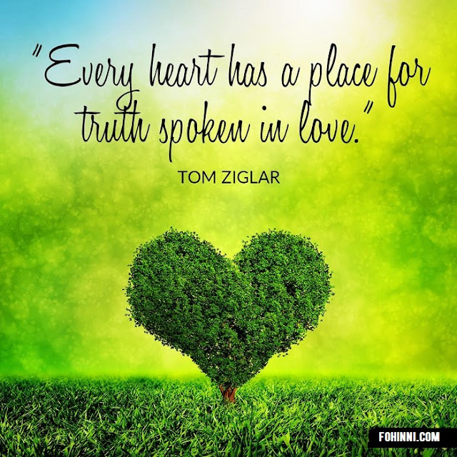 Every Heart Has A Place For Truth Spoken In Love.