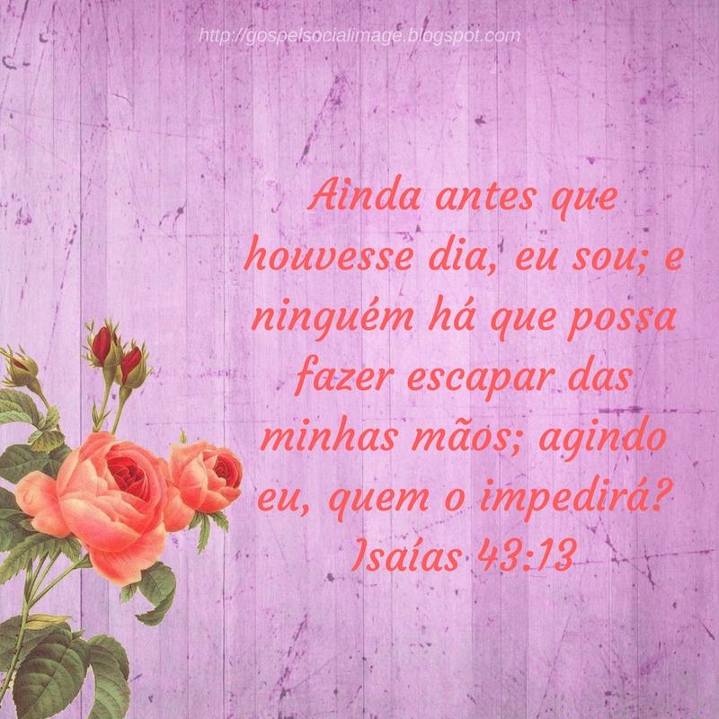 Imagens com frases de reflexão da bíblia - Isaías 43.13