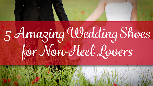 5 Amazing Wedding Shoes for Non-Heel Lovers