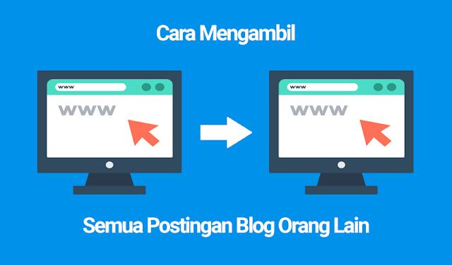 Cara Mengambil Semua Postingan Blog Orang Lain