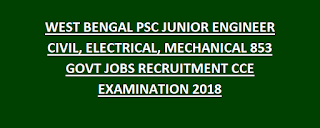 WEST BENGAL PSC JUNIOR ENGINEER CIVIL, ELECTRICAL, MECHANICAL 853 GOVT JOBS RECRUITMENT CCE EXAMINATION 2018