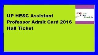 UP HESC Assistant Professor Admit Card 2016 Hall Ticket