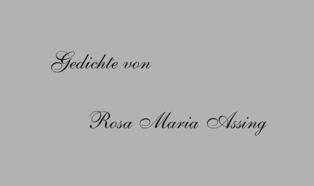 Gedichte Und Zitate Fur Alle Gedichte Von Rosa Maria Assing