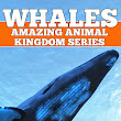 WHALES: Fun Facts and Amazing Photos of Animals in Nature (Amazing Animal Kingdom Book 15)