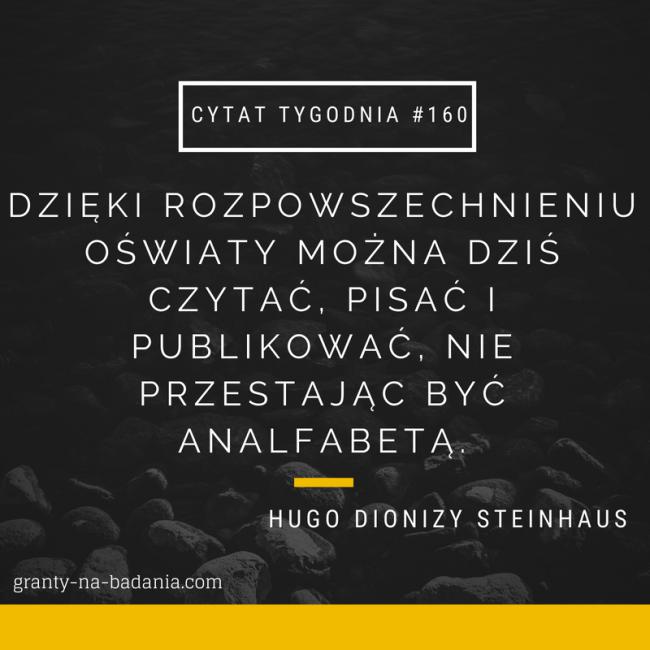 Dzięki rozpowszechnieniu oświaty można dziś czytać, pisać i publikować, nie przestając być analfabetą. - Hugo Dionizy Steinhaus