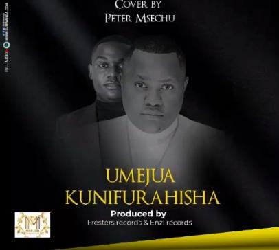 Wimbo mpya :  PETER MSECHU - UMEJUA KUNIFURAHISHA