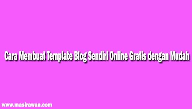Cara Membuat Template Blog Sendiri Online Gratis dengan Mudah