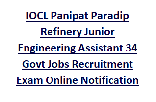 IOCL Panipat Paradip Refinery Junior Engineering Assistant 34 Govt Jobs Recruitment Exam Online Notification 2018