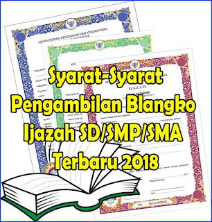 Syarat-Syarat Pengambilan Blangko Ijazah SD/SMP/SMA Terbaru 2018