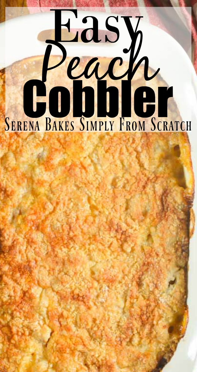 Easy Peach Cobbler Recipe from Serena Bakes Simply From Scratch. A favorite for the table dessert at Thanksgiving and Christmas.