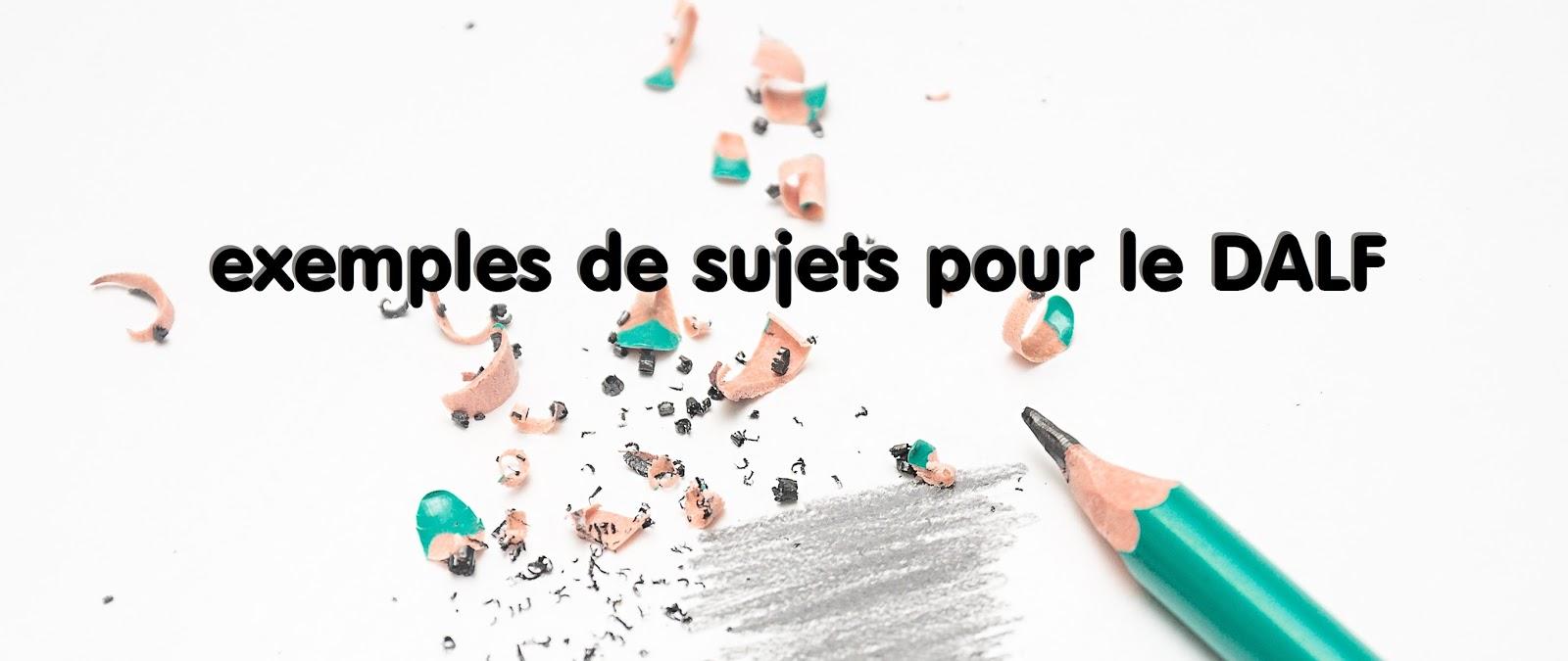 Themes Et Sujets De Redaction Pour Le Dalf C1 Production Orale Ou