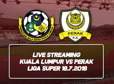 Live Streaming Kuala Lumpur vs Perak Liga Super 18.7.2018